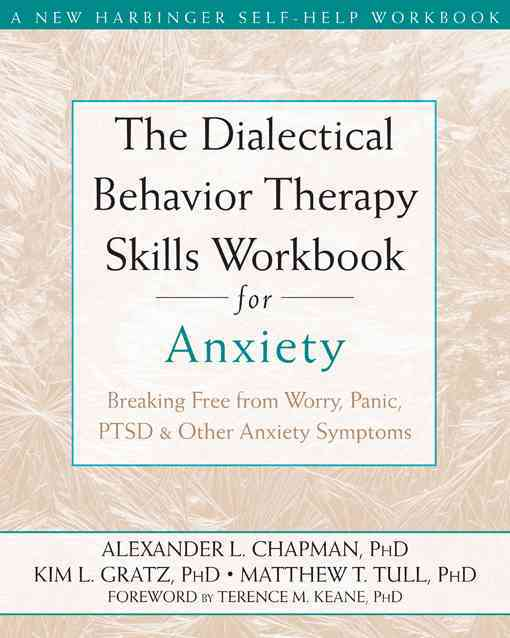 The Dialectical Behavior Therapy Skills Workbook for Anxiety By Chapman, Alexander/ Gratz, Kim L., Ph.D./ Tull, Matthew T.